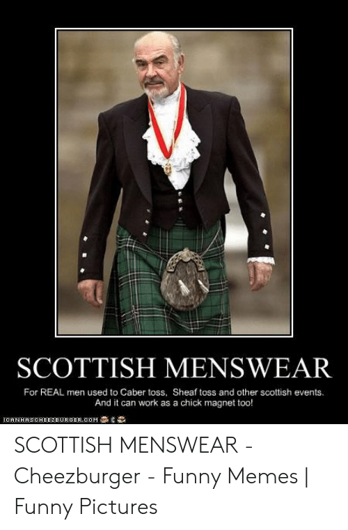 Sheaf: SCOTTISH MENSWEAR  For REAL men used to Caber toss, Sheaf toss and other scottish events.  And it can work as a chick magnet too!  IcHNHASOHEEZBUR GER COM SCOTTISH MENSWEAR - Cheezburger - Funny Memes | Funny Pictures