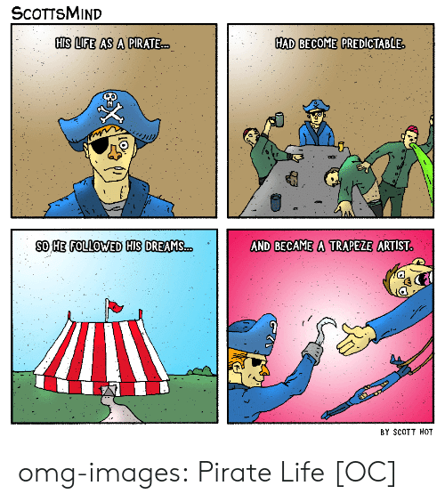 Life, Omg, and Tumblr: SCOTTSMIND  HIS LIFE AS A PIRATE  ..  HAD BECOME PREDICTABLE  SO HE FOLLOWED HIS DREAMSAND BECAME A TRAPEZE ARTIST  BY SCOTT HOT omg-images:  Pirate Life [OC]