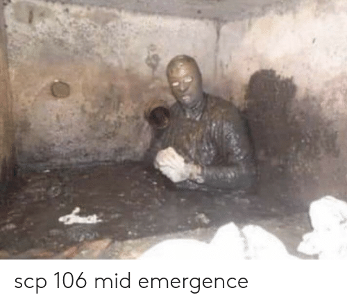 Scp 106 Mid Emergence | Scp Meme on astrologymemes com