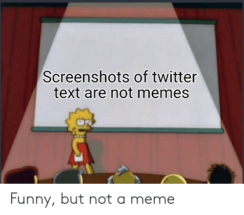Funny, Meme, and Memes: Screenshots of twitter  text are not memes Funny, but not a meme