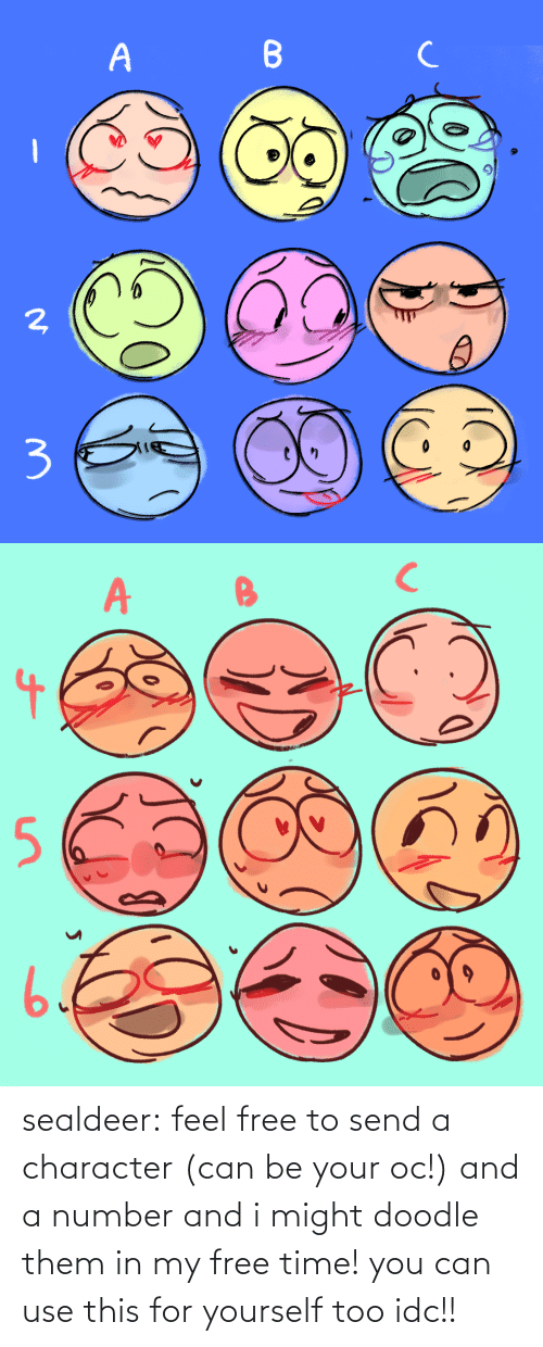 send: sealdeer: feel free to send a character (can be your oc!) and a number and i might doodle them in my free time! you can use this for yourself too idc!!