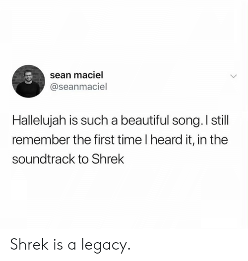 Hallelujah: sean maciel  @seanmaciel  Hallelujah is such a beautiful song. I still  remember the first time I heard it, in the  soundtrack to Shrek Shrek is a legacy.