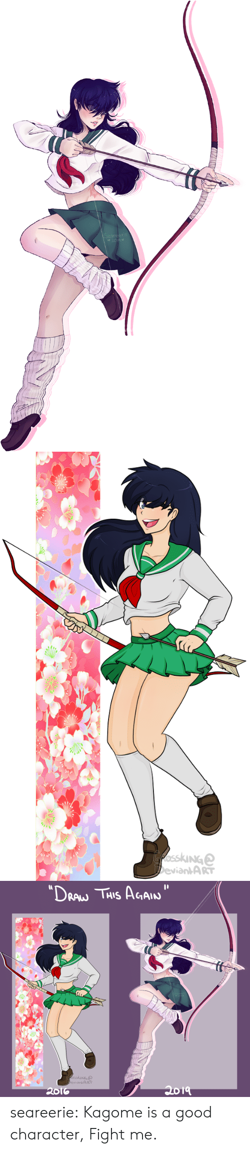 """fight me: Seareecie  2019   GfosskiNGe  DeviantART   """"DRAW THIS AGAIN  Seareecie  2019  fosskinG  DeviantART  2019  2016 seareerie:  Kagome is a good character, Fight me."""