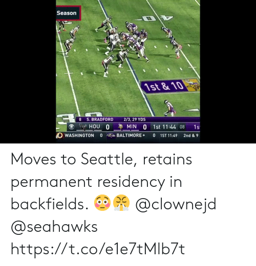 Memes, Baltimore, and Seahawks: Season  1st&10  8 S. BRADFORD  2/3, 29 YDS  HOU 0  MIN 0 1st 11:44 08  1s  BALTIMORE  0  WASHINGTON  0  1ST 11:49  2nd & 9 Moves to Seattle, retains permanent residency in backfields. 😳😤  @clownejd @seahawks https://t.co/e1e7tMlb7t