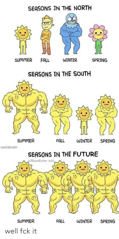Owlturd: SEASONS IN THE NORTH  tite  SUMMER  FALL  WINTER  SPRING  SEASONS IN THE SOUTH  FALL  SUMMER  WINTER  SPRING  OWLTURD.COM  SEASONS IN THE FUTURE  BloonEater edit  SUUMMER  FALL  WINTER  SPRING well fck it