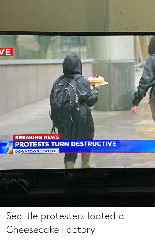 Seattle: Seattle protesters looted a Cheesecake Factory