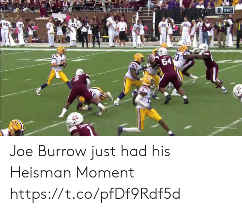 Had His: SEC  EASH  54 Joe Burrow just had his Heisman Moment https://t.co/pfDf9Rdf5d