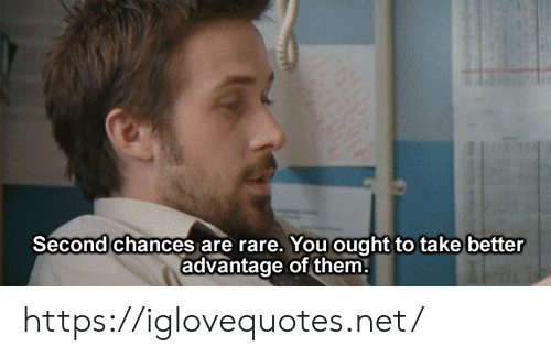 Net, Rare, and Them: Second chances are rare. You ought to take better  advantage of them. https://iglovequotes.net/