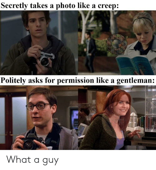 Asks, Creep, and Photo: Secretly takes a photo like a creep:  Politely asks for permission like a gentleman: What a guy