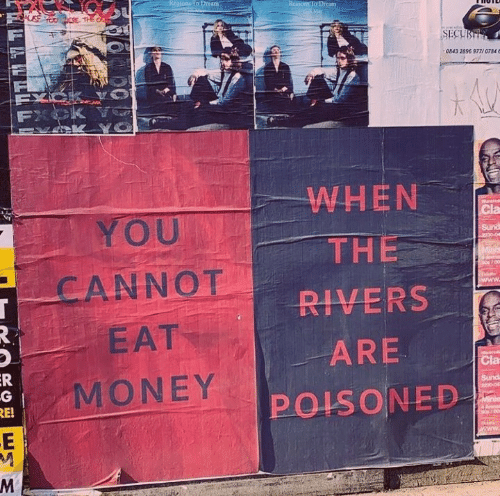cla: SECUB  0843 2896 977/0784 0  WHEN  YOU  THE-  CANNOT  RIVERS  EAT  ARE  Cla  MONEY  POISONED  RE!  MA