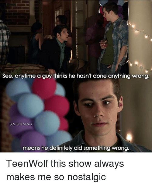 Definitally: See, anytime a guy thinks he hasn't done anything wrong,  BESTSCENESIG  means he definitely did something wrong TeenWolf this show always makes me so nostalgic
