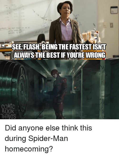 spider-man-homecoming: SEE:FLASH.BEING THE FASTESTISNT  ALWAYS THE BEST IF YOURE WRONG  COMPC  300K Did anyone else think this during Spider-Man homecoming?