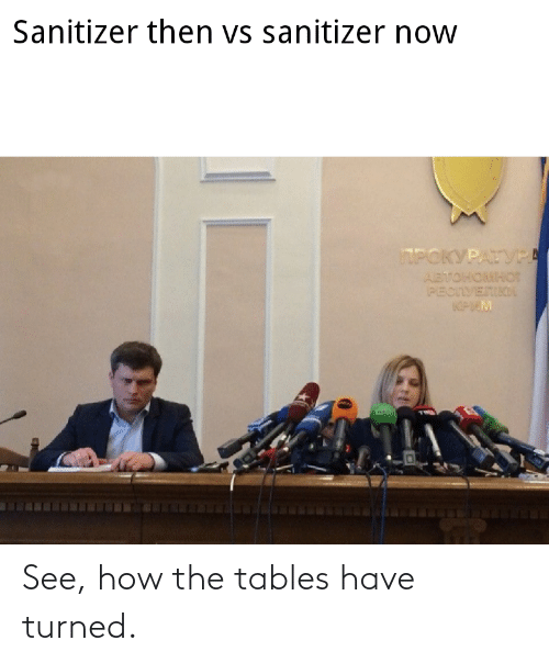 tables: See, how the tables have turned.