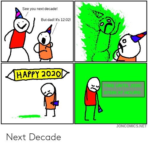 Until: See you next decade!  But dad! It's 12:02!  HAPPY 2020  TIME UNTIL 2030:  87599.97 HOURS  JONCOMICS.NET Next Decade