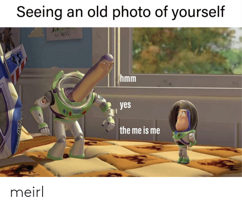 Old, MeIRL, and Yes: Seeing an old photo of yourself  BANDV  hmm  yes  the me is me meirl