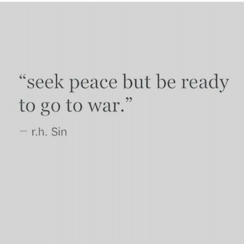 """Seek: """"seek peace but be ready  to go to war.""""  - r.h. Sin"""