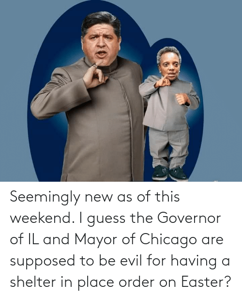 seemingly: Seemingly new as of this weekend. I guess the Governor of IL and Mayor of Chicago are supposed to be evil for having a shelter in place order on Easter?