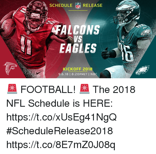 kickoff: SEHEDULE RELEASE  FALCONS  EAGLES  KICKOFF 2018  9.6.18 | 8:20PMET I NBC 🚨 FOOTBALL! 🚨  The 2018 NFL Schedule is HERE: https://t.co/xUsEg41NgQ #ScheduleRelease2018 https://t.co/8E7mZ0J08q