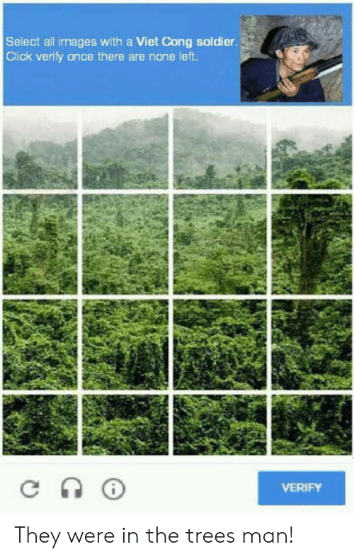 Click, Images, and Trees: Select all images with a Viet Cong soldier  Click verify once there are none left  VERIFY They were in the trees man!
