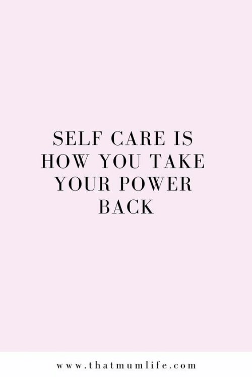 Power, Back, and How: SELF CARE IS  HOW YOU TAKE  YOUR POWER  BACK  w w w.thatmumlife.com