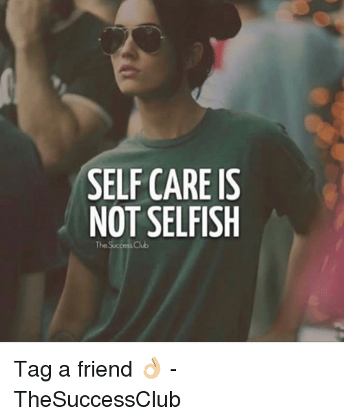 tag a friend: SELF CARE IS  NOT SELFISH  The Success Club Tag a friend 👌🏼 - TheSuccessClub