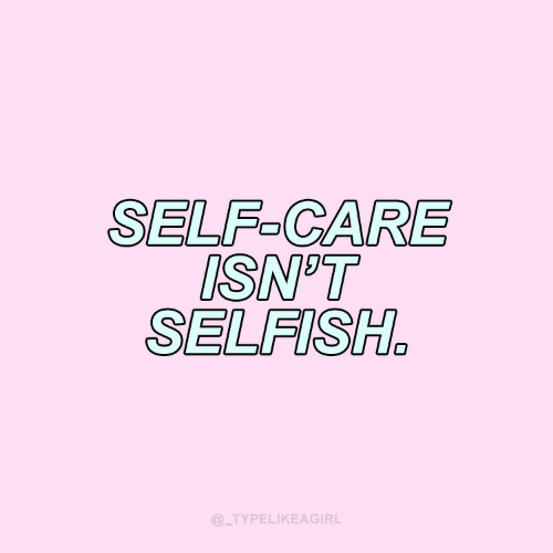 care: SELF-CARE  ISN'T  SELFISH.  @_TYPELIKEAGIRL