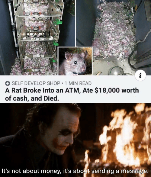 Money, Atm, and Rat: SELF DEVELOP SHOP 1 MIN READ  A Rat Broke Into an ATM, Ate $18,000 worth  of cash, and Died.  It's not about money, it's about sending a message.