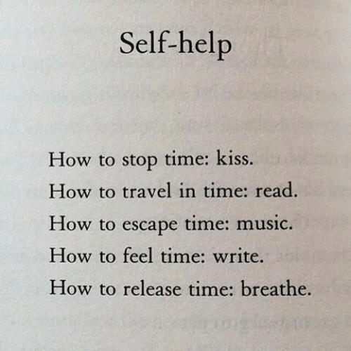 Breathe: Self-help  time: kiss  How to stop  How to travel in time: read.  time: music  How to  escape  How to feel time: write.  How to release time: breathe.