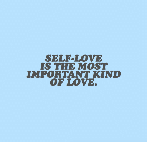 Love, Self Love, and Self: SELF-LOVE  IS THE MOST  IMPORTANT KIND  OF LOVE.