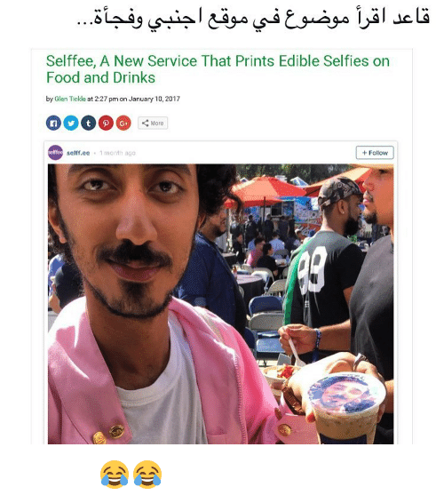 tickling: Selffee, A New Service That Prints Edible Selfies on  Food and Drinks  by Glen Tickle at 2:27 pm on January 10,2017  More  selff.ee 1 month ago  Follow  seffee كفو ابو حمدان 😂😂