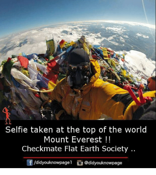 mount everest: Selfie taken at the top of the world  Mount Everest!!  Checkmate Flat Earth Society..  f/didyouknowpagel @didyouknowpage