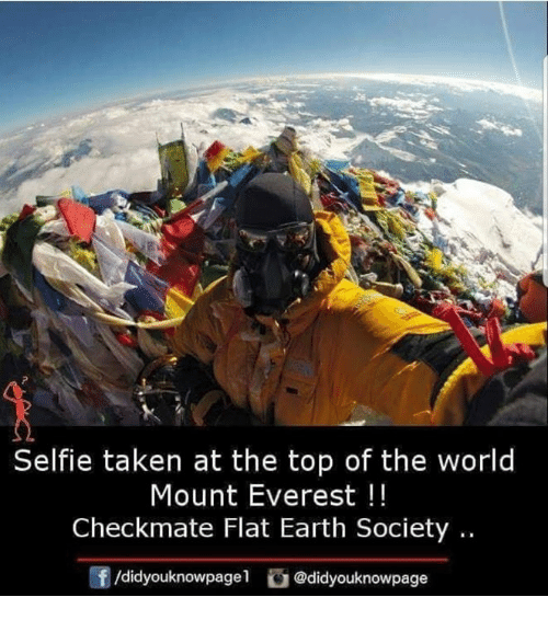 mount everest: Selfie taken at the top of the world  Mount Everest!!  Checkmate Flat Earth Society.  /didyouknowpage @didyouknowpage