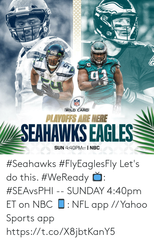 let's: SELHAWK  SEAHANKS  (WILD CARD  PLAYOFFS ARE HERE  SEAHAWKS EAGLES  SUN 4:40PMET | NBC #Seahawks #FlyEaglesFly  Let's do this. #WeReady  📺: #SEAvsPHI -- SUNDAY 4:40pm ET on NBC 📱: NFL app // Yahoo Sports app https://t.co/X8jbtKanY5