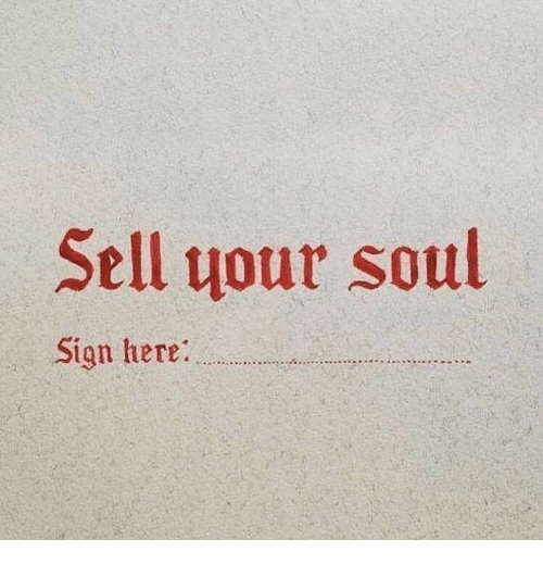 Sign Here: Sell our soul  Sign here: