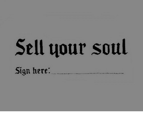 Sign Here: Sell qour soul  Sign here: