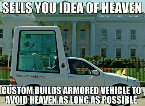 armored: SELLS YOUIDEA OF HEAVEN  @naturalworldorder  CUSTOM BUILDS ARMORED VEHICLE TO  AVOID HEAVEN ASLONG AS POSSIBLE