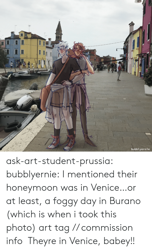 Ask Art: SELVA  bubblyernie ask-art-student-prussia:  bubblyernie: I mentioned their honeymoon was in Venice…or at least, a foggy day in Burano (which is when i took this photo) art tag // commission info   Theyre in Venice, babey!!