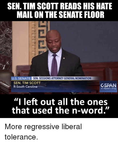 """Memes, 🤖, and South Carolina: SEN. TIM SCOTT READS HIS HATE  MAIL ON THE SENATE FLOOR  U.S. SENATE  SEN. SESSIONS ATTORNEY GENERAL NOMINATION  SEN. TIM SCOTT  GSPAN  R-South Carolina  C-span. Org  """"I left out all the ones  that used the n-word"""" More regressive liberal tolerance."""