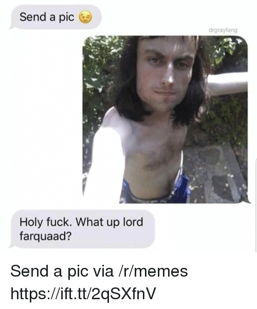 what up: Send a pic  drgrayfang  Holy fuck. What up lord  farquaad? Send a pic via /r/memes https://ift.tt/2qSXfnV
