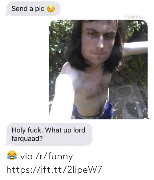 what up: Send a pic  drgrayfang  Holy fuck. What up lord  farquaad? 😂 via /r/funny https://ift.tt/2IipeW7