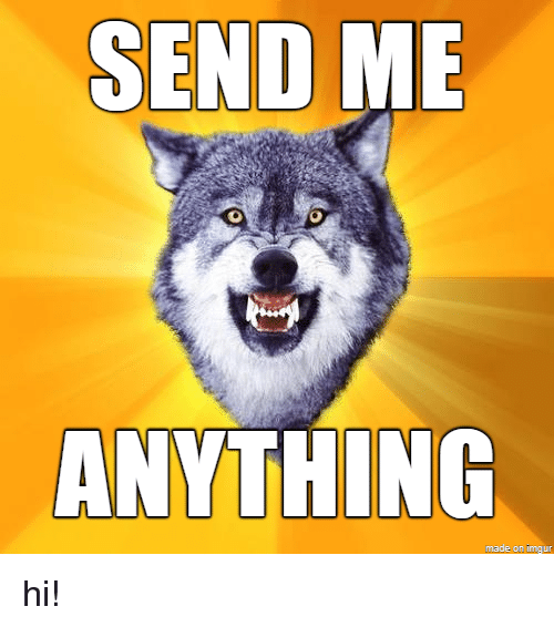 Anything,  Send, and  Send Me: SEND ME  ANYTHING