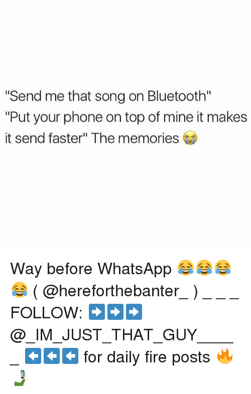 """Bluetooth, Fire, and Memes: Send me that song on Bluetooth""""  """"Put your phone on top of mine it makes  it send faster"""" The memories Way before WhatsApp 😂😂😂😂 ( @hereforthebanter_ ) _ _ _ FOLLOW: ➡➡➡@_IM_JUST_THAT_GUY_____ ⬅⬅⬅ for daily fire posts 🔥🤳🏼"""
