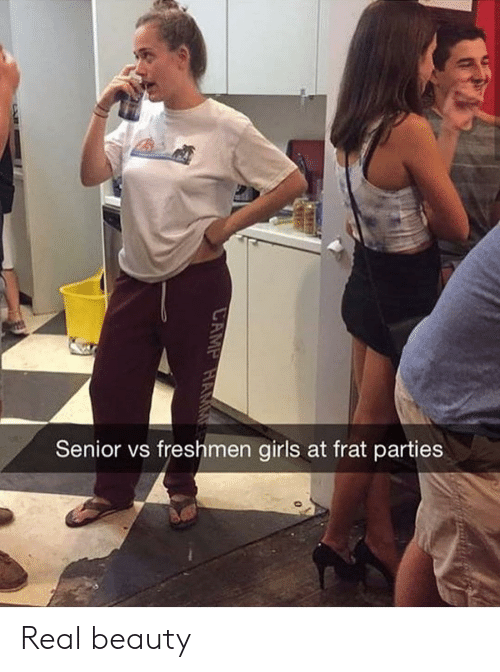 frat: Senior vs freshmen girls at frat parties Real beauty