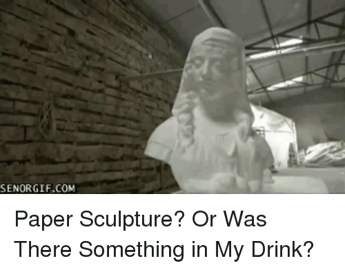 paper sculpture: SENORGIF.COM <p>Paper Sculpture? Or Was There Something in My Drink?</p>