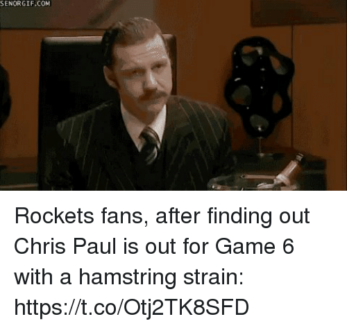 Chris Paul: SENORGIF.COM Rockets fans, after finding out Chris Paul is out for Game 6 with a hamstring strain: https://t.co/Otj2TK8SFD