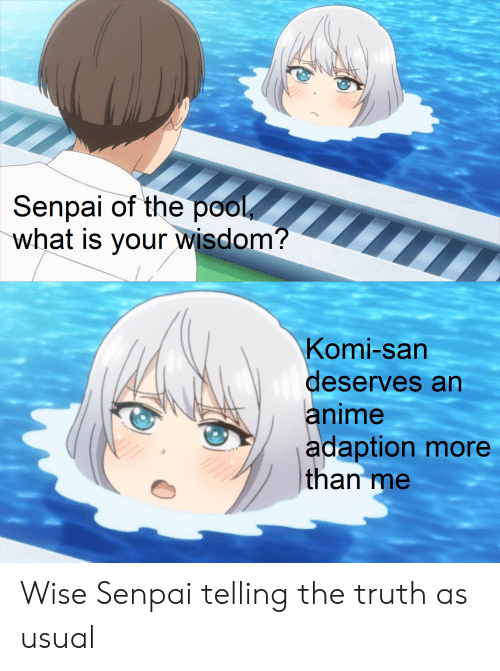 Anime, Pool, and Senpai: Senpai of the pool  what is your wisdom?  Komi-san  deserves an  anime  adaption more  than me Wise Senpai telling the truth as usual
