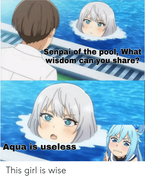Anime, Girl, and Pool: Senpai of the pool, What  wisdom can you share?  Aqua is useless This girl is wise