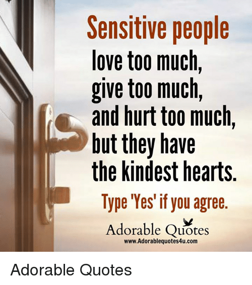 Sensitive People Love Too Much Give Too Much And Hurt Too Much But