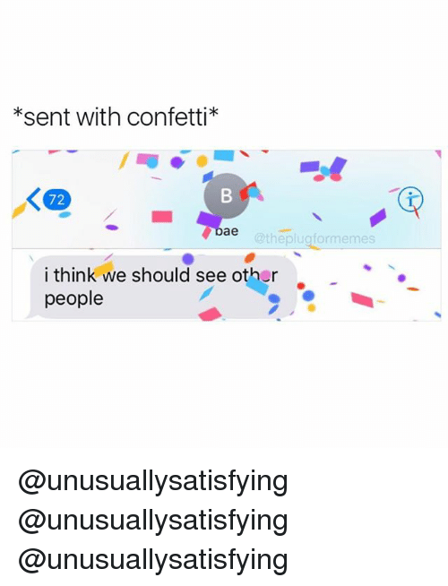 see-other-people: *sent with confetti*  ae  @the plug formemes  i think we should see other  people @unusuallysatisfying @unusuallysatisfying @unusuallysatisfying