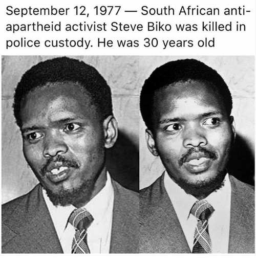 30 Years Old: September 12, 1977 - South African anti-  apartheid activist Steve Biko was killed in  police custody. He was 30 years old